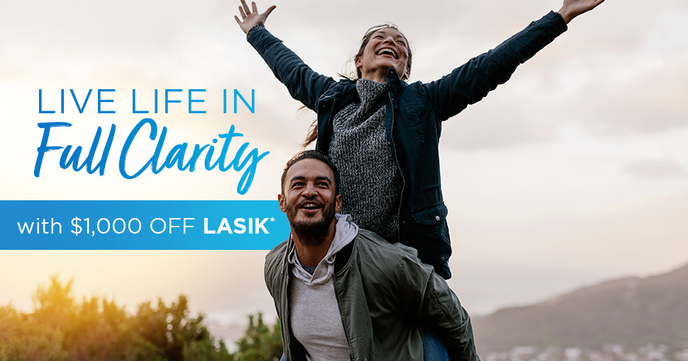 Live Life in Full Clarity wit $1000 off LASIK